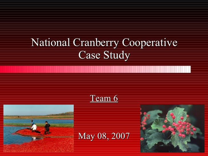 cranberry case study The national cranberry cooperative case illustrates an interesting operational challenge while the information about the cranberry production industry may be dated, we will focus on the process analysis which is real and.