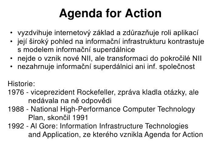 Agenda for Action• vyzdvihuje internetový základ a zdůrazňuje roli aplikací• její široký pohled na informační infrastruktu...