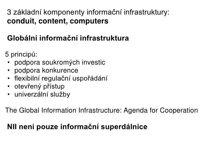 3 základní komponenty informační infrastruktury:conduit, content, computersGlobální informační infrastruktura5 principů: •...