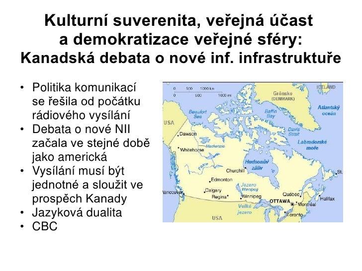 Kulturní suverenita, veřejná účast     a demokratizace veřejné sféry:Kanadská debata o nové inf. infrastruktuře• Politika ...