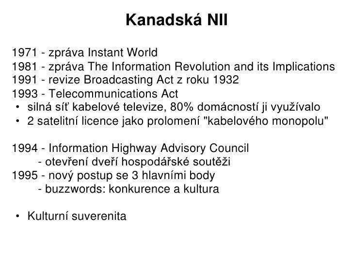 Kanadská NII1971 - zpráva Instant World1981 - zpráva The Information Revolution and its Implications1991 - revize Broadcas...