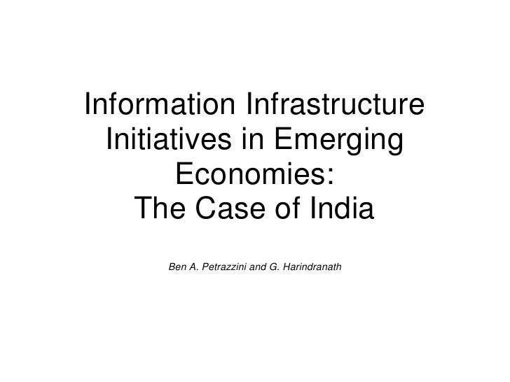Information Infrastructure  Initiatives in Emerging         Economies:    The Case of India      Ben A. Petrazzini and G. ...