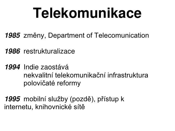 Telekomunikace1985 změny, Department of Telecomunication1986 restrukturalizace1994 Indie zaostává     nekvalitní telekomun...