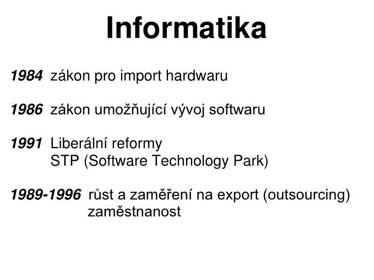 Informatika1984 zákon pro import hardwaru1986 zákon umožňující vývoj softwaru1991 Liberální reformy     STP (Software Tech...