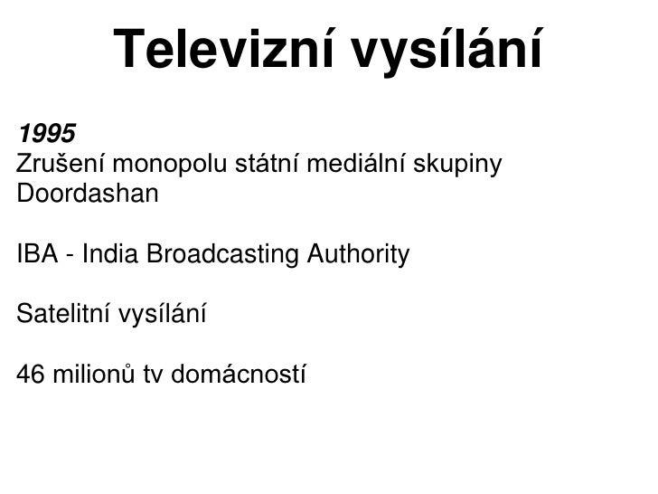 Televizní vysílání1995Zrušení monopolu státní mediální skupinyDoordashanIBA - India Broadcasting AuthoritySatelitní vysílá...