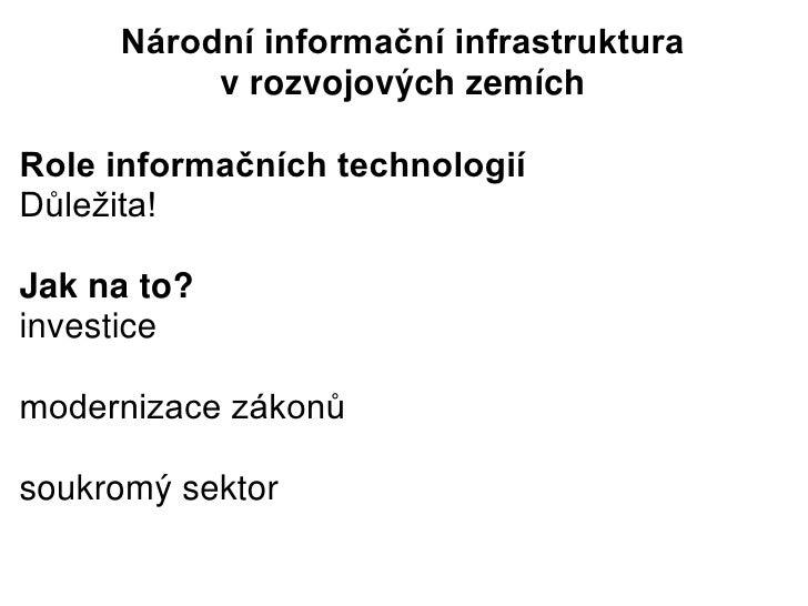 Národní informační infrastruktura          v rozvojových zemíchRole informačních technologiíDůležita!Jak na to?investicemo...
