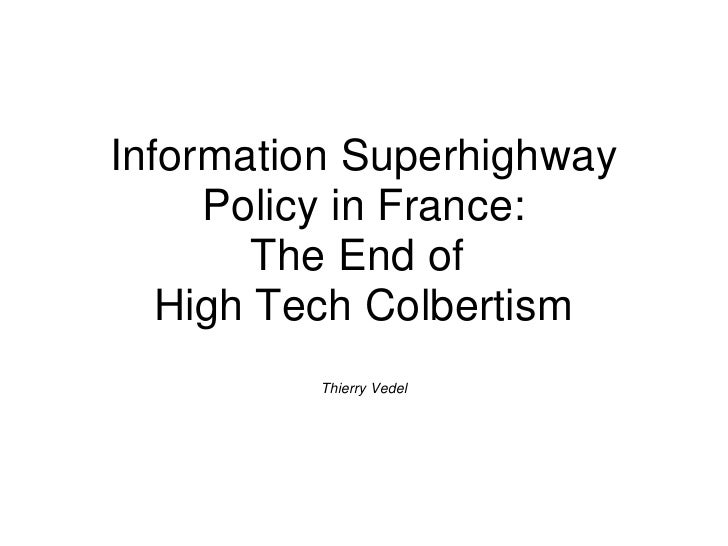 Information Superhighway     Policy in France:        The End of   High Tech Colbertism         Thierry Vedel