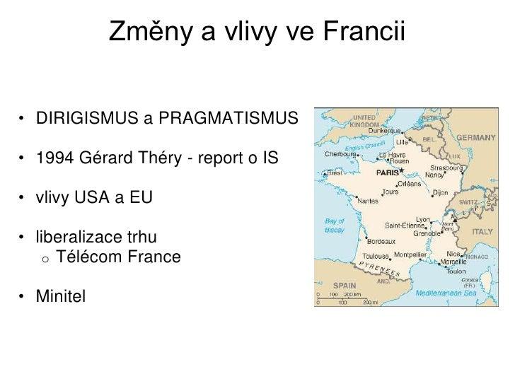 Změny a vlivy ve Francii• DIRIGISMUS a PRAGMATISMUS• 1994 Gérard Théry - report o IS• vlivy USA a EU• liberalizace trhu   ...