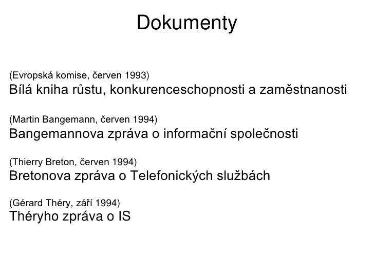Dokumenty(Evropská komise, červen 1993)Bílá kniha růstu, konkurenceschopnosti a zaměstnanosti(Martin Bangemann, červen 199...