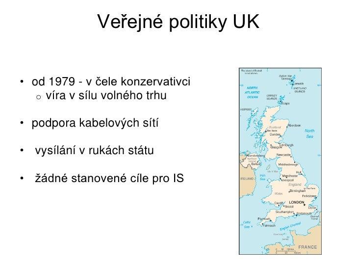 Veřejné politiky UK• od 1979 - v čele konzervativci   o víra v sílu volného trhu• podpora kabelových sítí• vysílání v ruká...