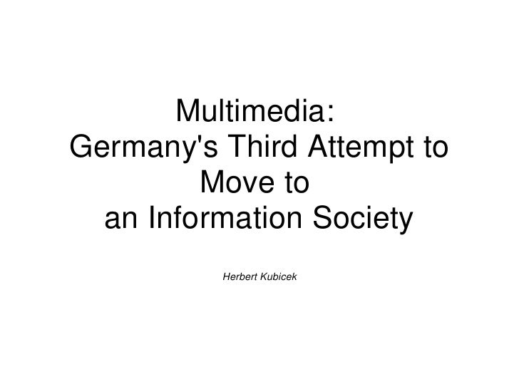 Multimedia:Germanys Third Attempt to         Move to  an Information Society          Herbert Kubicek