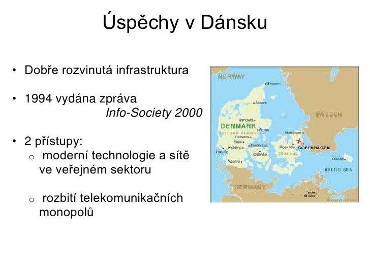 Úspěchy v Dánsku• Dobře rozvinutá infrastruktura• 1994 vydána zpráva               Info-Society 2000• 2 přístupy:   o mode...