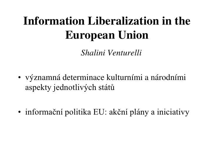 Information Liberalization in the        European Union                  Shalini Venturelli• významná determinace kulturní...