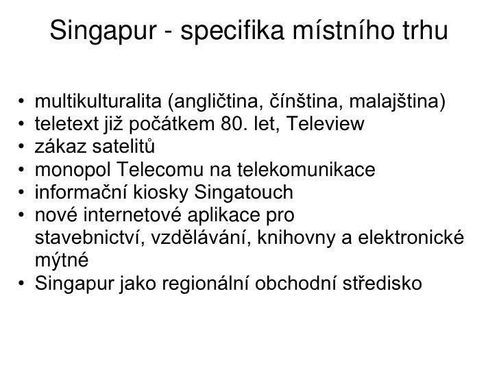 Singapur - specifika místního trhu• multikulturalita (angličtina, čínština, malajština)• teletext již počátkem 80. let, Te...