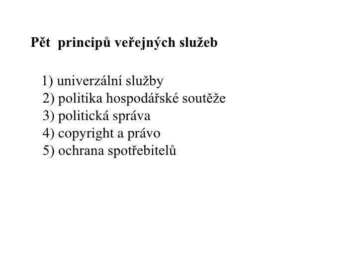 Pět principů veřejných služeb 1) univerzální služby 2) politika hospodářské soutěže 3) politická správa 4) copyright a prá...