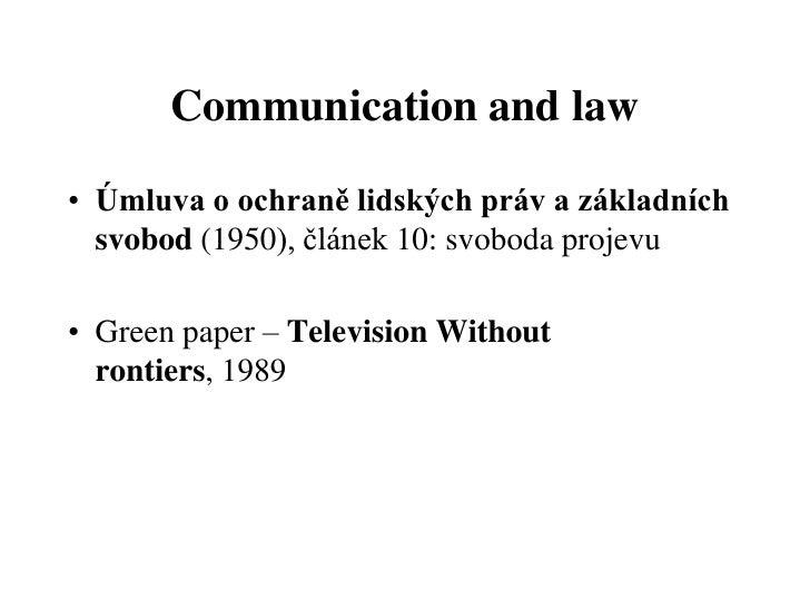 Communication and law• Úmluva o ochraně lidských práv a základních  svobod (1950), článek 10: svoboda projevu• Green paper...