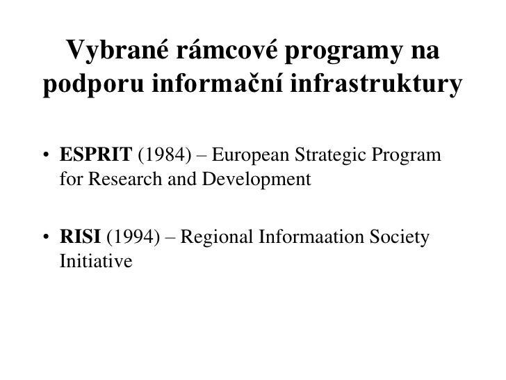 Vybrané rámcové programy napodporu informační infrastruktury• ESPRIT (1984) – European Strategic Program  for Research and...
