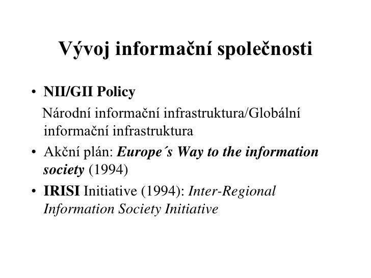 Vývoj informační společnosti• NII/GII Policy  Národní informační infrastruktura/Globální  informační infrastruktura• Akční...