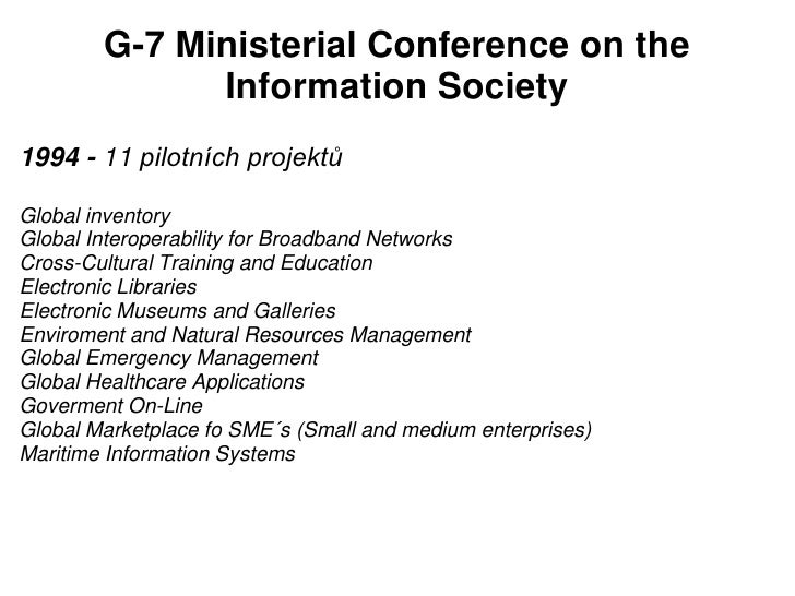 G-7 Ministerial Conference on the              Information Society1994 - 11 pilotních projektůGlobal inventoryGlobal Inter...