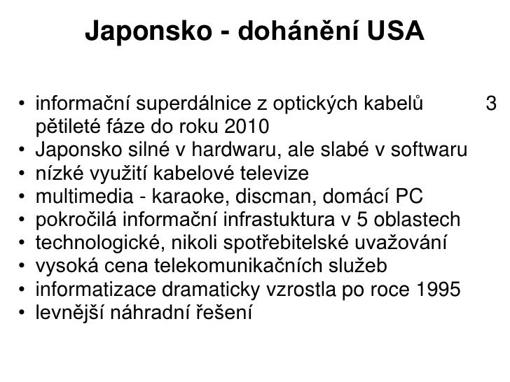 Japonsko - dohánění USA• informační superdálnice z optických kabelů       3  pětileté fáze do roku 2010• Japonsko silné v ...