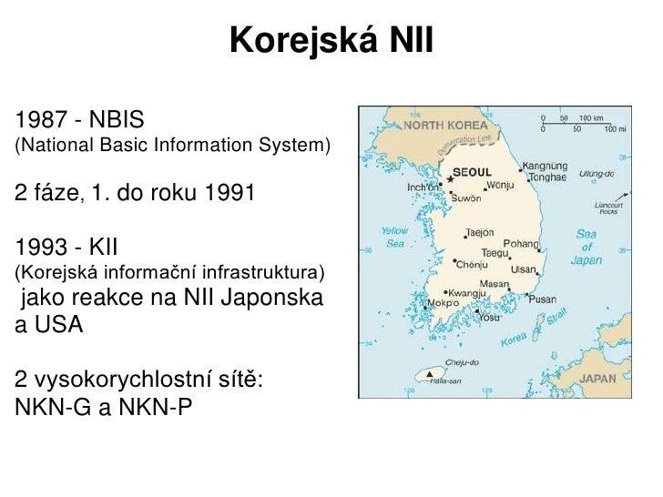 Korejská NII1987 - NBIS(National Basic Information System)2 fáze, 1. do roku 19911993 - KII(Korejská informační infrastruk...