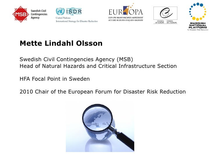 Mette Lindahl Olsson Swedish Civil Contingencies Agency (MSB) Head of Natural Hazards and Critical Infrastructure Section ...