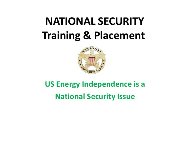 NATIONAL SECURITY Training & Placement <br />US Energy Independence is a<br />National Security Issue <br />