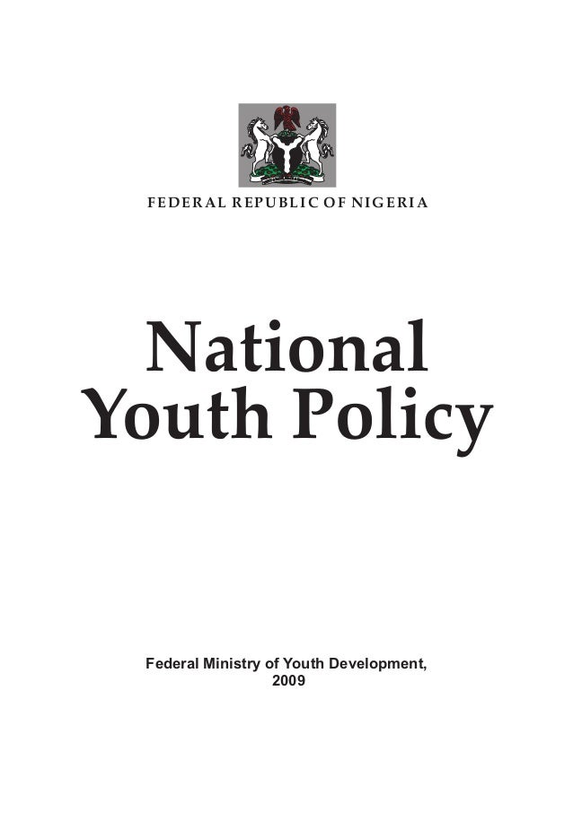 H, PEACE &IT PFA RO& GY RT EI SN SU FEDERAL REPUBLIC OF NIGERIA National Youth Policy Federal Ministry of Youth Developmen...