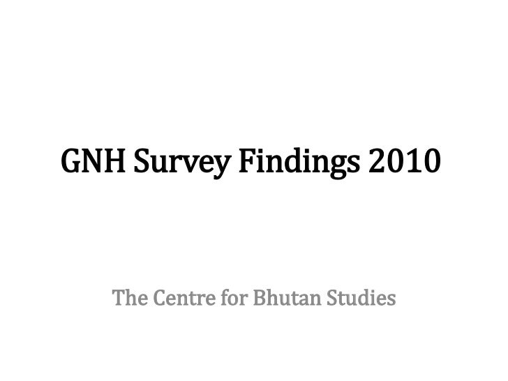 GNH Survey Findings 2010   The Centre for Bhutan Studies