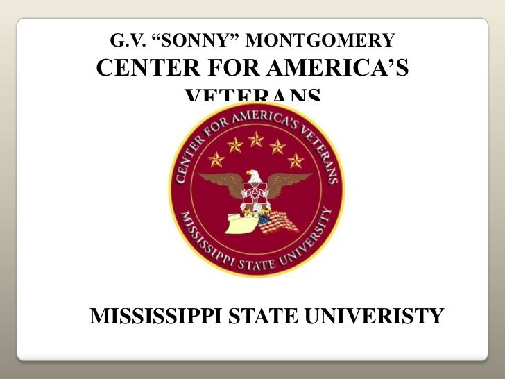 "G.V. ""SONNY"" MONTGOMERYCENTER FOR AMERICA'S     VETERANSMISSISSIPPI STATE UNIVERISTY"