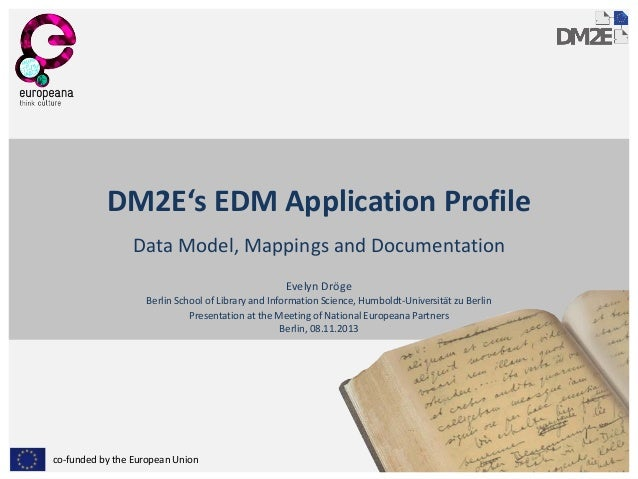 DM2E's EDM Application Profile Data Model, Mappings and Documentation Evelyn Dröge  Berlin School of Library and Informati...