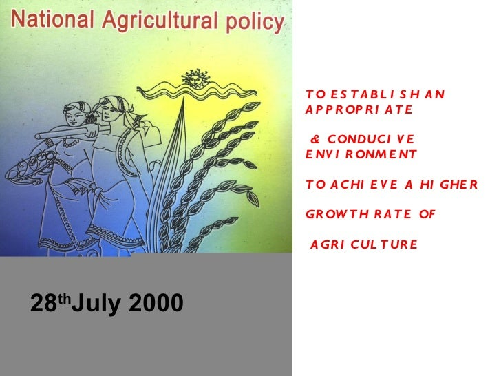 TO ESTABLISH AN APPROPRIATE & CONDUCIVE ENVIRONMENT  TO ACHIEVE A HIGHER GROWTH RATE OF AGRICULTURE  28 th July 2000