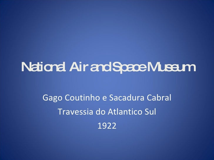 National Air and Space Museum Gago Coutinho e Sacadura Cabral Travessia do Atlantico Sul 1922