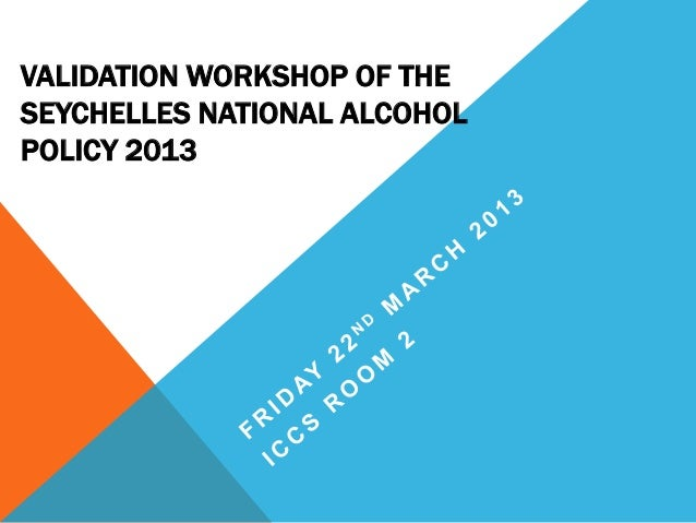 VALIDATION WORKSHOP OF THE SEYCHELLES NATIONAL ALCOHOL POLICY 2013