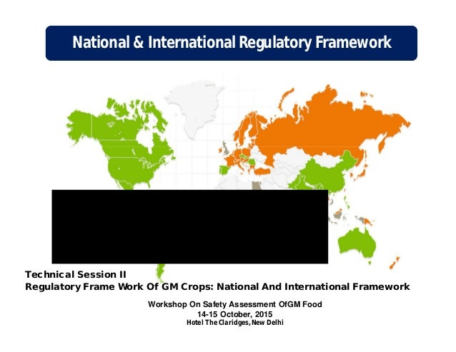 National & International Regulatory Framework Technical Session II Regulatory Frame Work Of GM Crops: National And Interna...