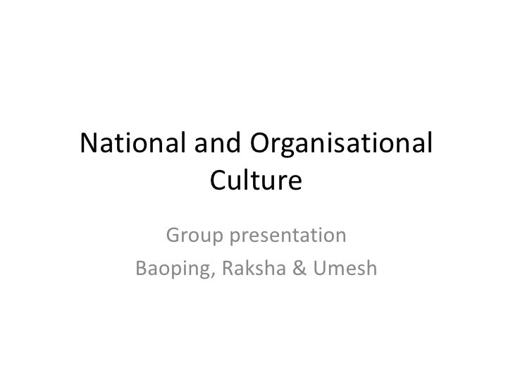 National and Organisational Culture<br />Group presentation<br />Baoping, Raksha & Umesh<br />