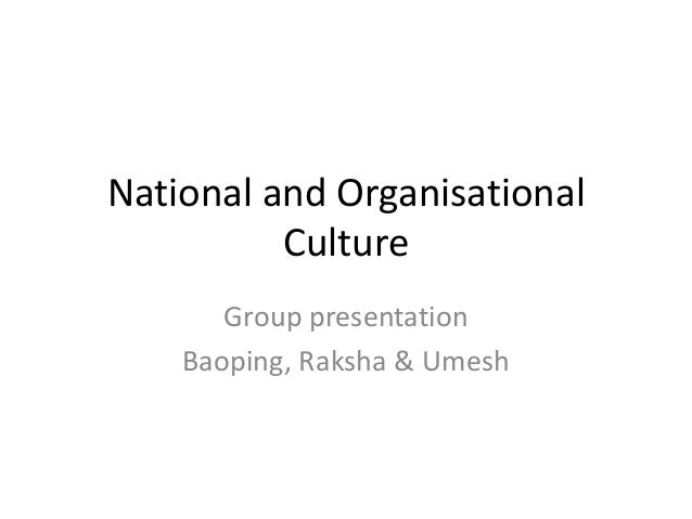 National and Organisational Culture Group presentation Baoping, Raksha & Umesh