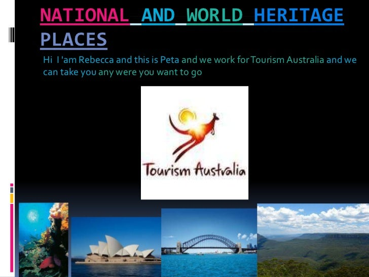 Nationalandworldheritageplaces<br />Hi  I 'am Rebecca and this is Petaand we work for Tourism Australia and we can take yo...