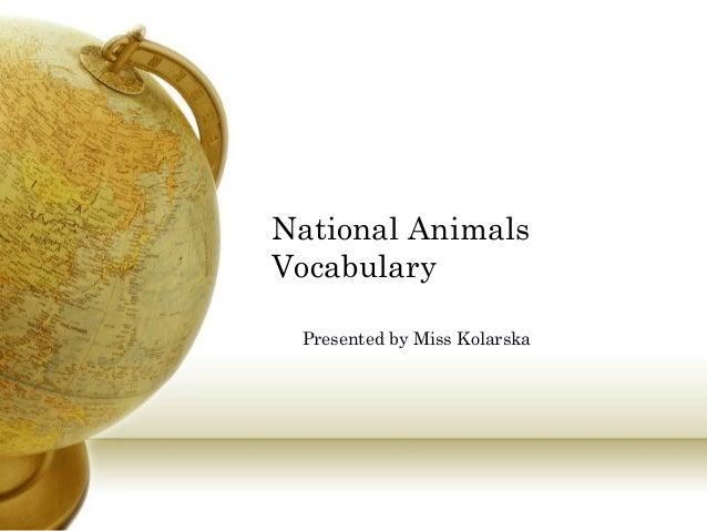 National Animals Vocabulary Presented by Miss Kolarska