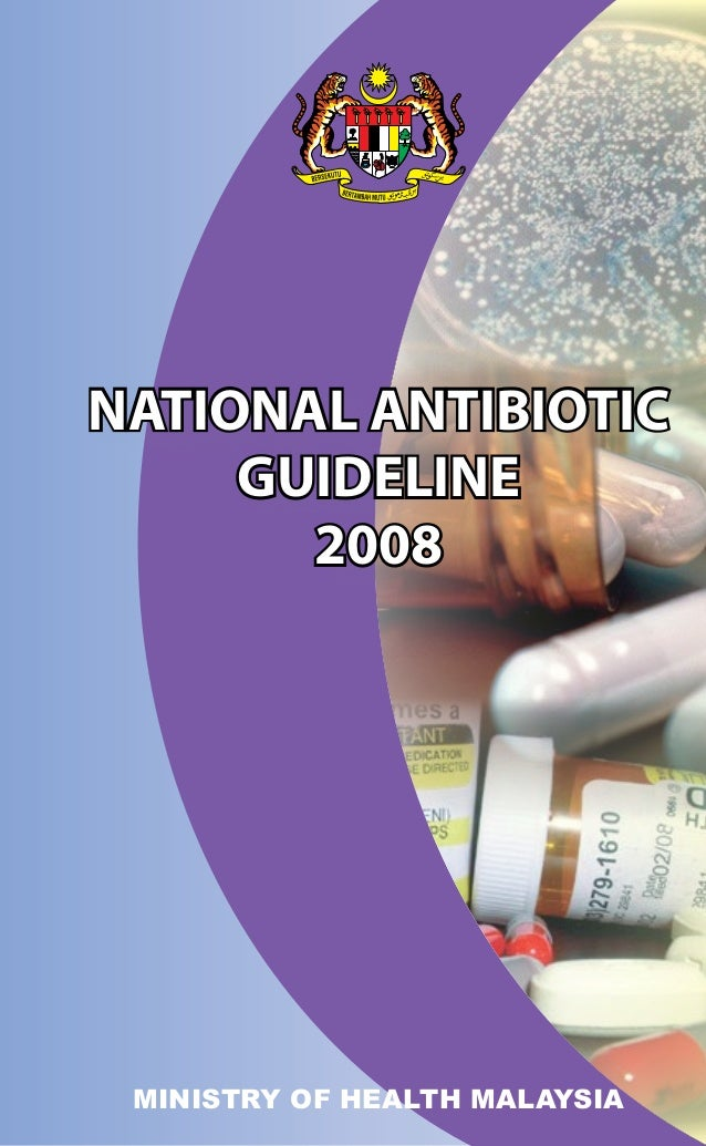NATIONAL ANTIBIOTIC     GUIDELINE       2008 MINISTRY OF HEALTH MALAYSIA