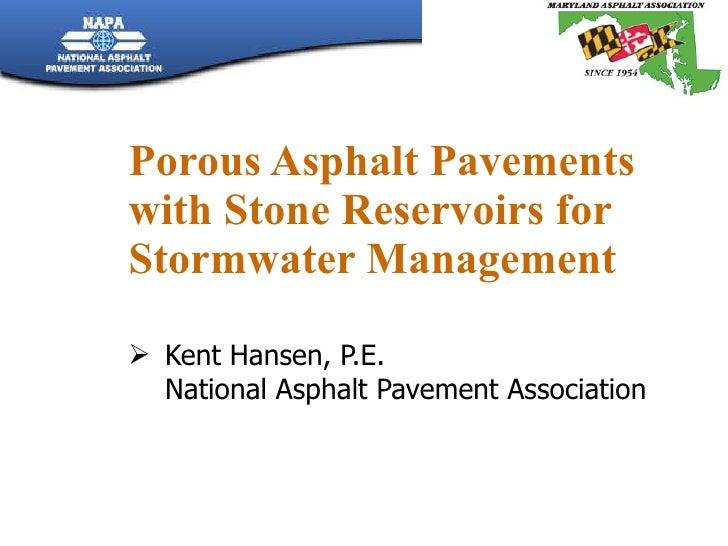 Porous Asphalt Pavements with Stone Reservoirs for Stormwater Management <ul><li>Kent Hansen, P.E. National Asphalt Paveme...