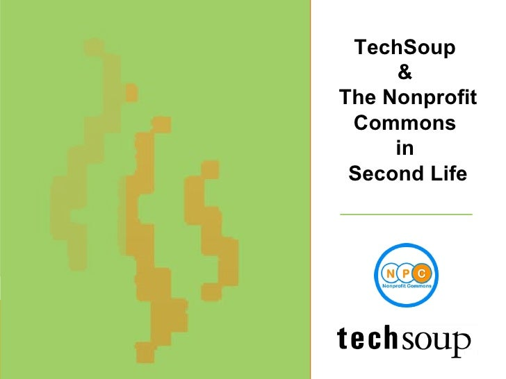 Techsoup - A Global Initiative Date/year TechSoup  &  The Nonprofit Commons  in  Second Life