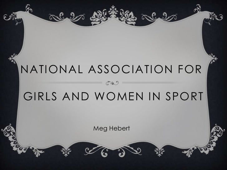 NATIONAL ASSOCIATION FORGIRLS AND WOMEN IN SPORT         Meg Hebert