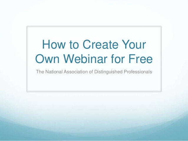 How to Create Your Own Webinar for Free The National Association of Distinguished Professionals