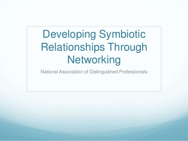 Developing Symbiotic Relationships Through Networking National Association of Distinguished Professionals