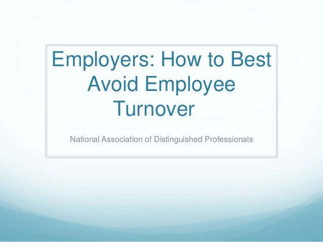 Employers: How to Best Avoid Employee Turnover National Association of Distinguished Professionals