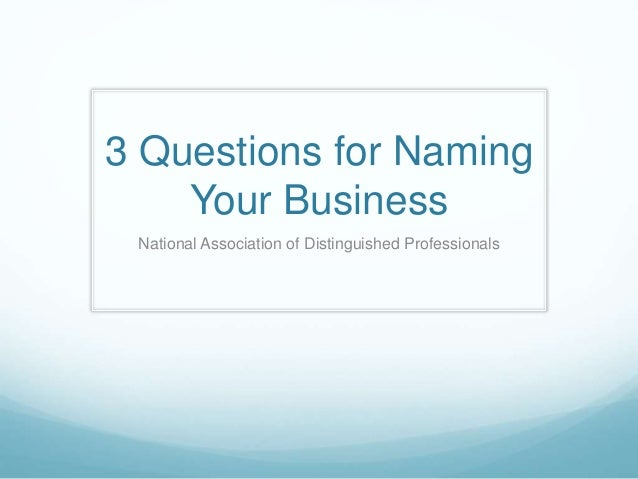3 Questions for Naming Your Business National Association of Distinguished Professionals