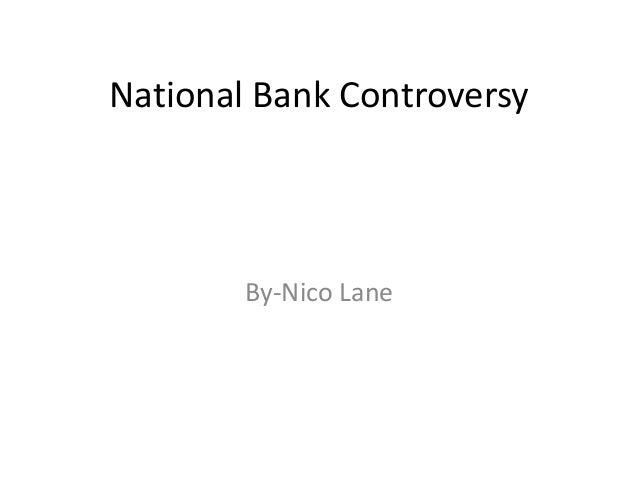National Bank ControversyBy-Nico Lane