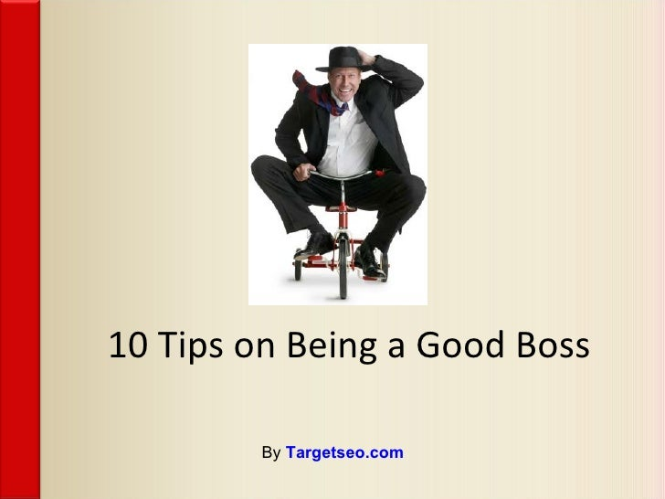 10 Tips on Being a Good Boss By  Targetseo.com