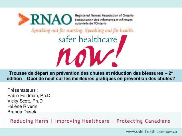 www.saferhealthcarenow.ca Présentateurs : Fabio Feldman, Ph.D. Vicky Scott, Ph.D. Hélène Riverin Brenda Dusek Trousse de d...